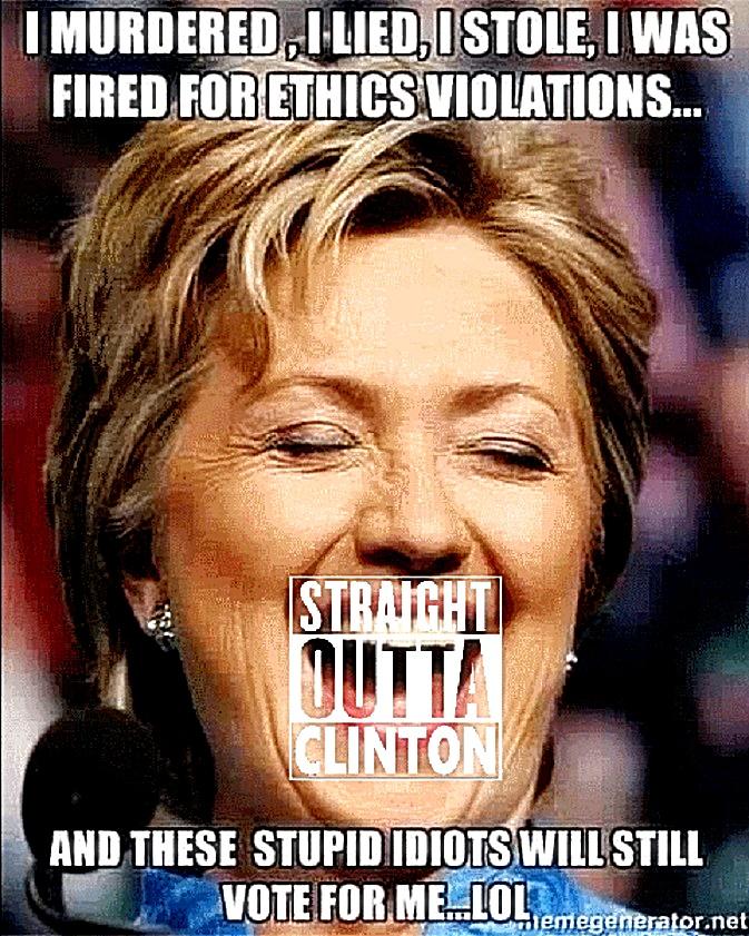 kill, Lie, steal, Bad Ethic- Idiots Still Vote Hillary